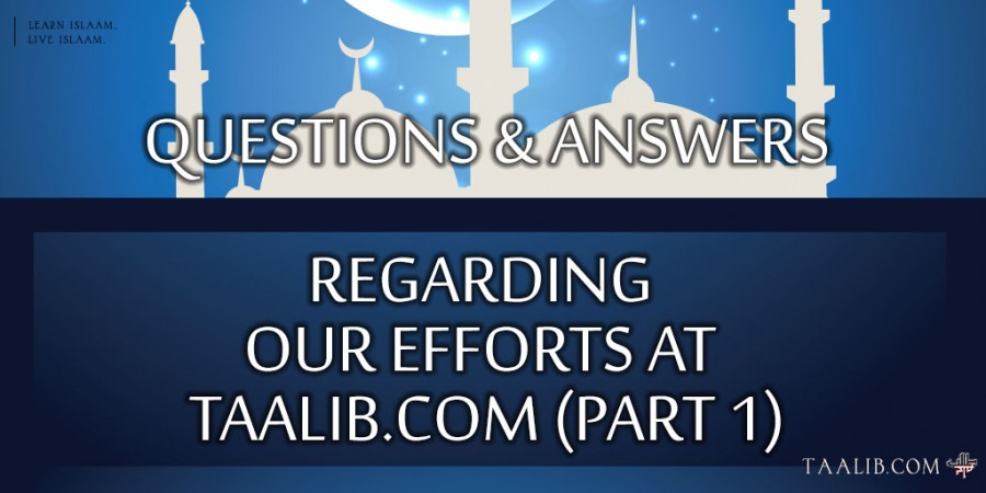 Questions & Answers Regarding Our Efforts at Taalib.com (Part 1)