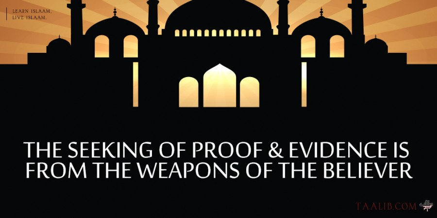 The-Seeking-Of-Proof-&-Evidence-Is-From-The-Weapons-of-the-Believer