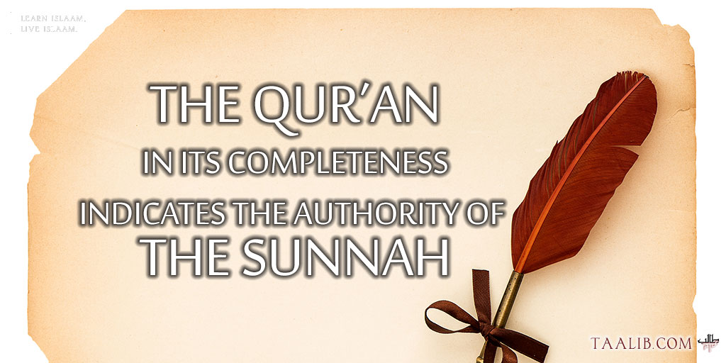 The Qur'an in Its Completeness Indicates the Authority of the Sunnah