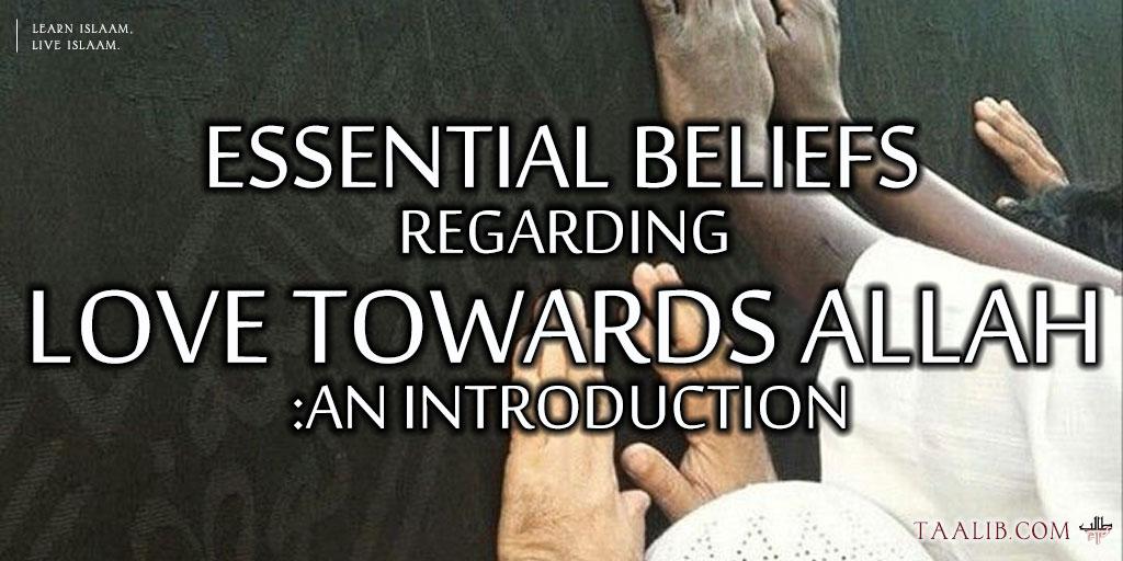 Essential Beliefs regarding Love towards Allah: an Introduction