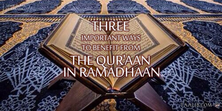 Taalibdotcom-Three-Important-Ways-to-Benefit-from-the-Qur'aan-In-Ramadhaan