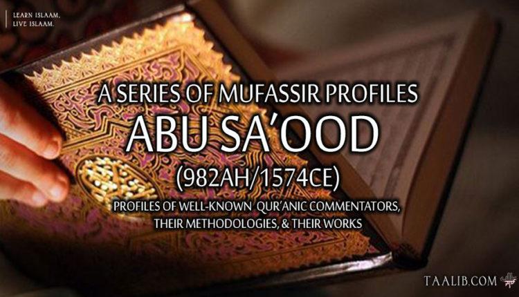 Mufassir Profiles: Abu Sa'ood (982Ah/1574CE)