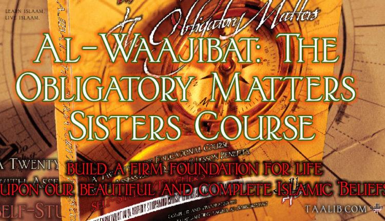 Al-Waajibat:The Obligatory Matters Sisters Course