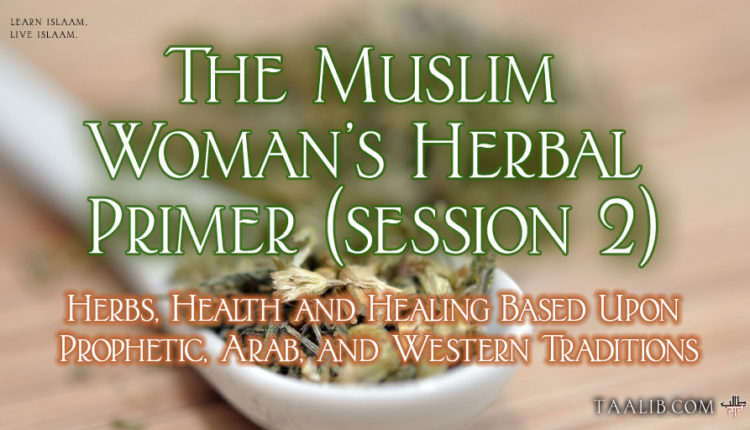 The Muslim Woman's Herbal Primer: Session 2